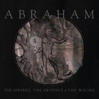 Abraham - The Serpent, The Prophet and The Whore