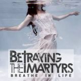Betraying The Martyrs - Breathe in life