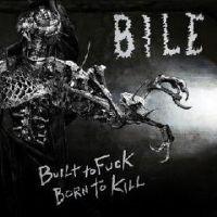 chronique Bile - Built to fuck, born to kill