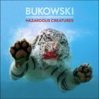 chronique Bukowski - Hazardous creatures