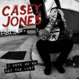 Casey Jones - I Hope We're Not The Last