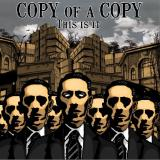 Copy of a copy - This is it