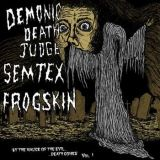 Demonic death judge + Semtex + Frogskin - By the malice of the evil... Death comes vol. 1