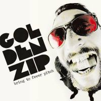 Golden Zip - Bring to fever pitch
