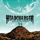 Headcharger - Slow Motion Disease (chronique)