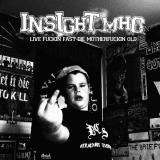 Insight MHC - Live fuckin fast die motherfuckin old