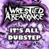 Iwrestledabearonce - It's All Dubstep (chronique)