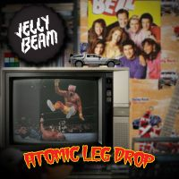 Jelly Beam - Atomic Leg Drop