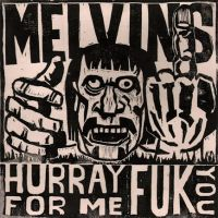 Melvins - Hurray For Me Fuk You / Paraquat Plus (chronique)