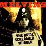 Melvins - The Bride Screamed Murder (chronique)