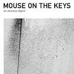 Mouse on the Keys - An Anxious Object