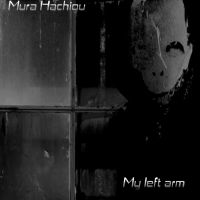 Mura Hachigu - My left arm
