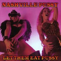 Nashville Pussy - Let Them Eat Pussy