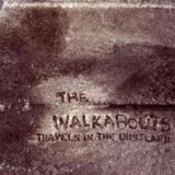 The Walkabouts - Travels in the dustland