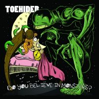 Toehider - Do You Believe in Monsters?