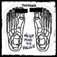 Toehider - Never Mind the Hallux