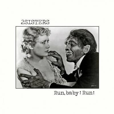 2sisters - Run, baby ! Run !