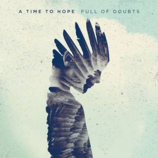 A Time To Hope - Full of doubts (chronique)
