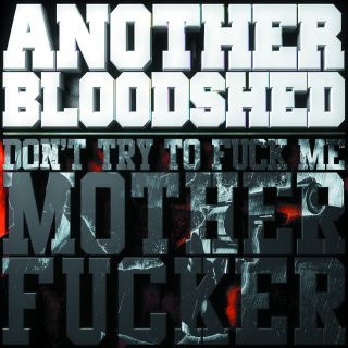 Another Bloodshed - Don't Try to Fuck me Motherfucker