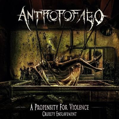 Antropofago - A Propensity for Violence... Cruelty Enslavement (chronique)