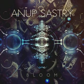 Anup Sastry - Bloom (chronique)
