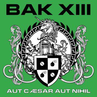 Bak Xiii - Aut Caesar aut nihil