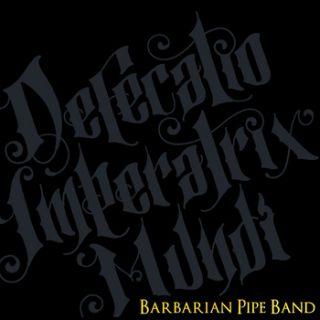 Barbarian Pipe Band - Defecatio Imperatrix Mundi