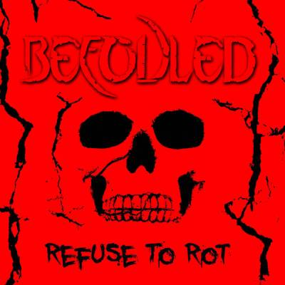 Befouled - Refuse to rot (chronique)