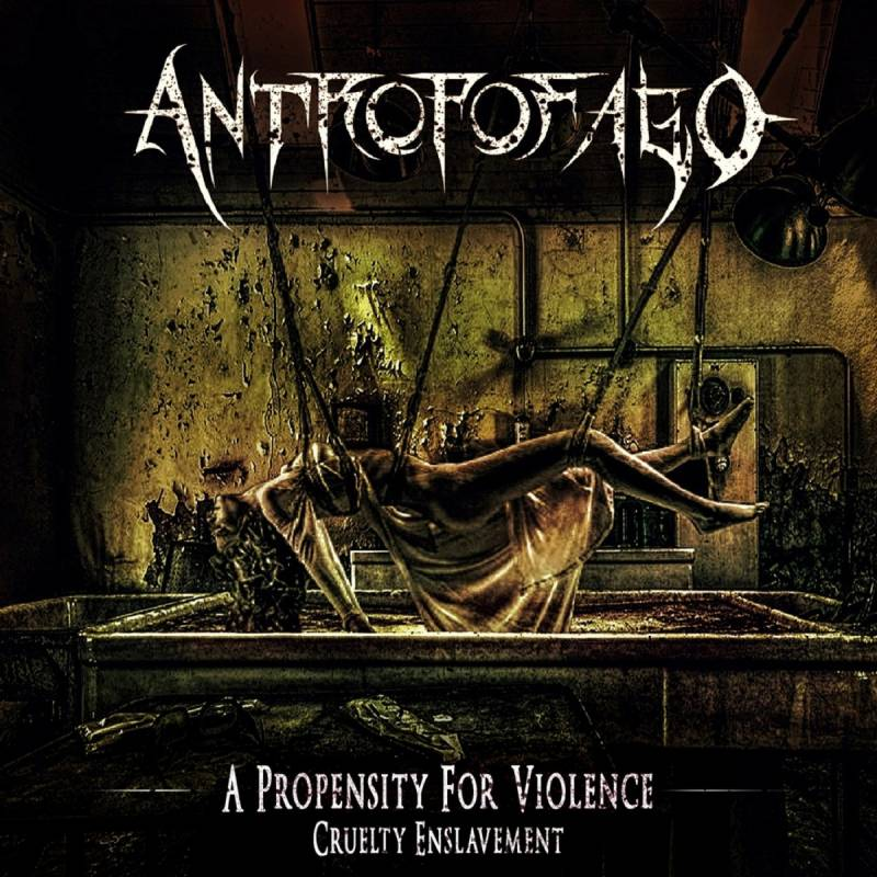 chronique Antropofago - A Propensity for Violence... Cruelty Enslavement