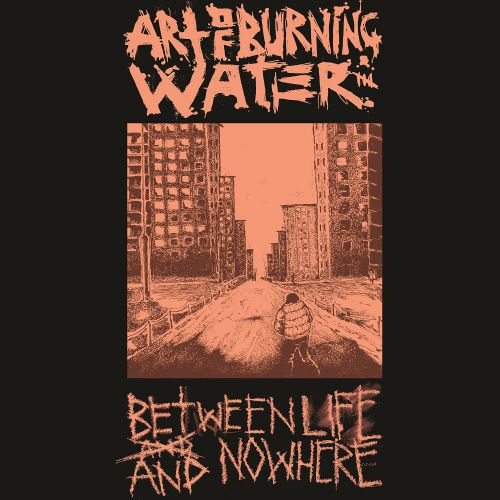 chronique Art Of Burning Water - Between life and nowhere