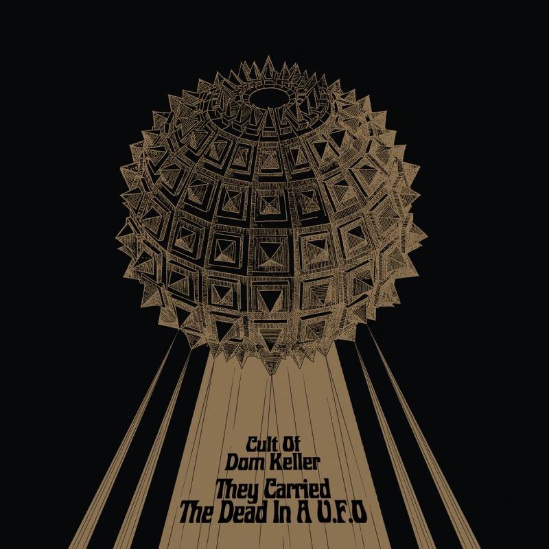 chronique Cult Of Dom Keller - They Carried The Dead In A U.F.O