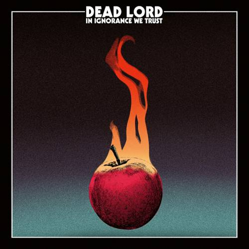 chronique Dead Lord - In Ignorance We Trust