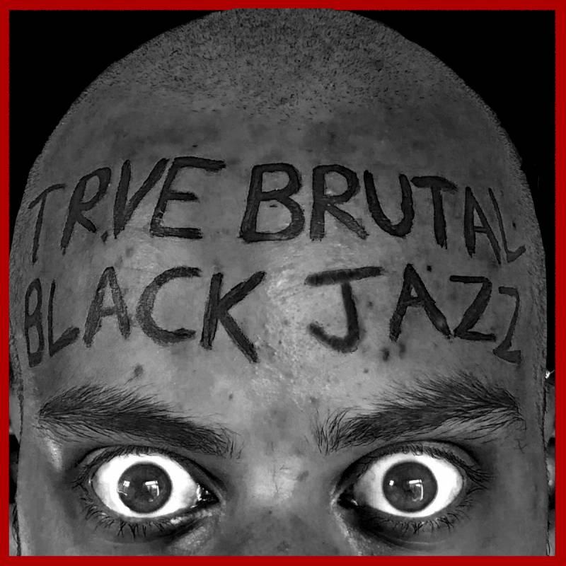 chronique Etienne Pelosoff - Trve Brutal Black Jazz