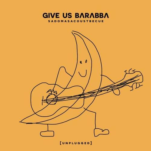chronique Give Us Barabba - Sadomasacoustbecue