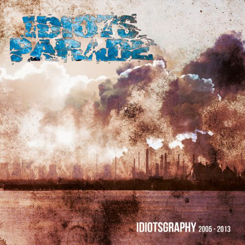 chronique Idiots Parade - Idiotsgraphy 2005-2013
