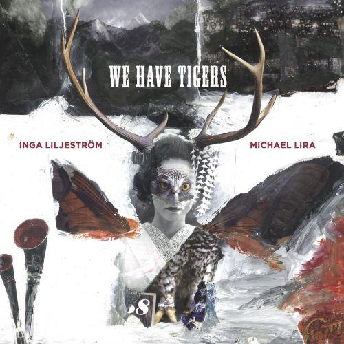 Inga Liljeström - We have Tigers (chronique)