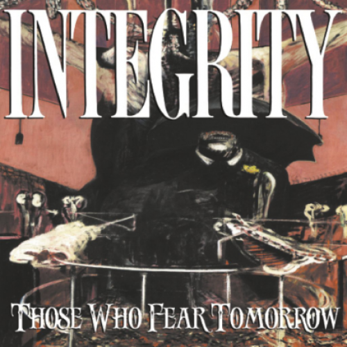 chronique Integrity - Those Who Fear Tomorrow [25th Anniversary Remaster]