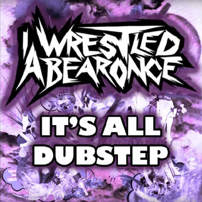 chronique Iwrestledabearonce - It's All Dubstep
