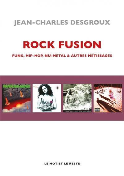 chronique Jean-charles Desgroux - Rock Fusion: Funk, Hip-Hop, Nü-Metal & autres métissages