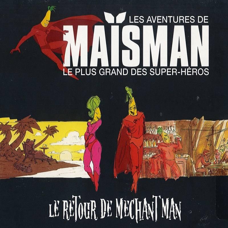 chronique Maïsman - Le Retour de Méchant Man