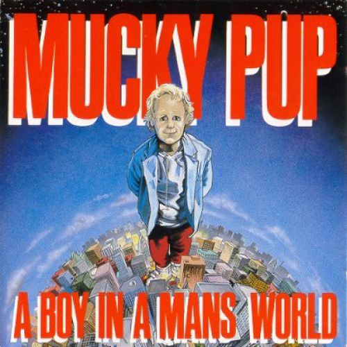 chronique Mucky Pup - A Boy In A Man's World