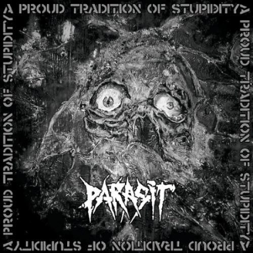 chronique Parasit - A Proud Tradition Of Stupidity