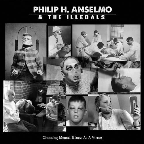 chronique Philip H. Anselmo & The Illegals - Choose The Mental Illness As A Virtue