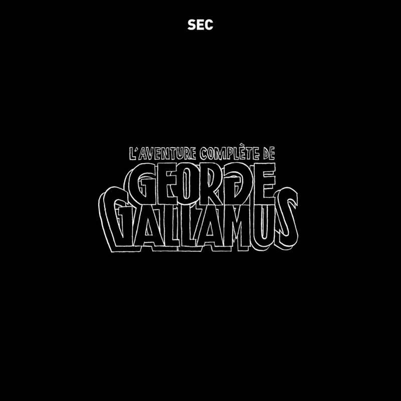 chronique Sec - L'aventure Complète de George Gallamus