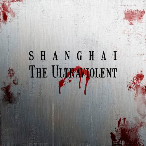 chronique Shanghai - The Ultraviolent