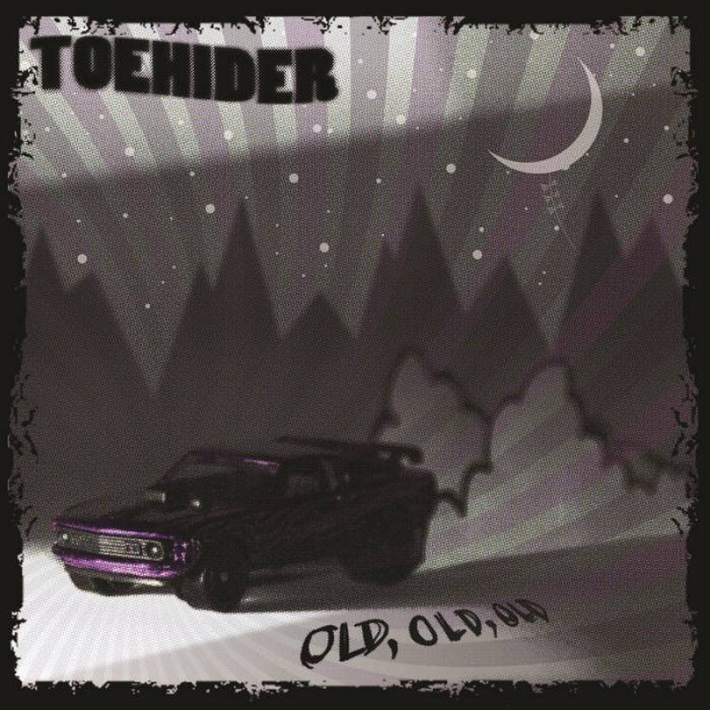 chronique Toehider - Old, Old, Old