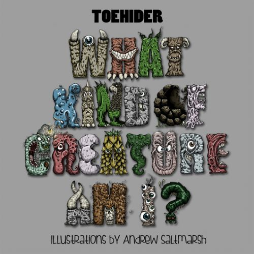 chronique Toehider - What Kind Of Creature Am I?