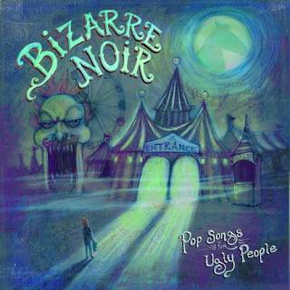 Bizarre Noir - Pop Songs for Ugly People (chronique)