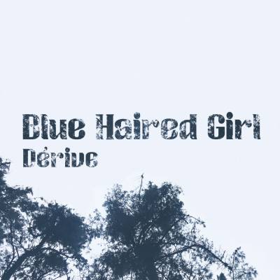 Blue Haired Girl - Dérive  (Chronique)