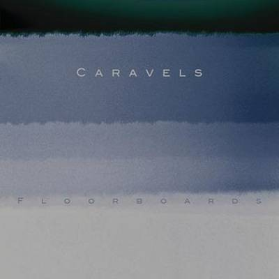 Caravels - Floorboards (chronique)